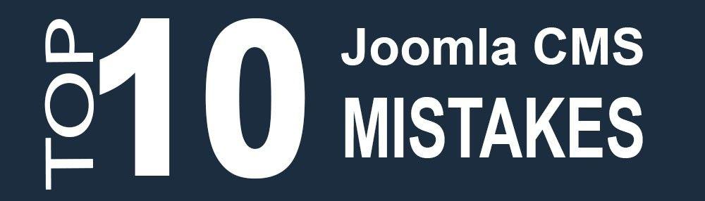 Top 10 Joomla CMS Mistakes